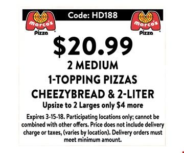 $20.99 2 medium 1-toppin pizzas, cheesybread, & 2-liter