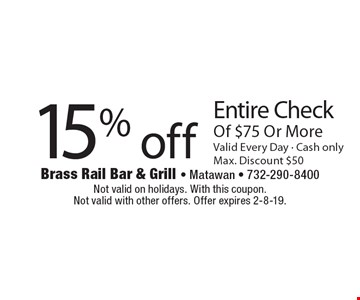 15% off Entire Check Of $75 Or More Valid Every Day - Cash onlyMax. Discount $50. Not valid on holidays. With this coupon. Not valid with other offers. Offer expires 2-8-19.