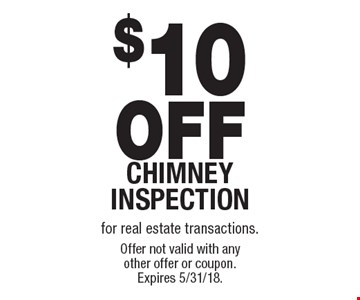 $10 OFF CHIMNEY INSPECTION. for real estate transactions. Offer not valid with any other offer or coupon. Expires 5/31/18.