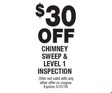 $30 OFF CHIMNEY SWEEP & LEVEL 1 INSPECTION. Offer not valid with any other offer or coupon. Expires 5/31/18.