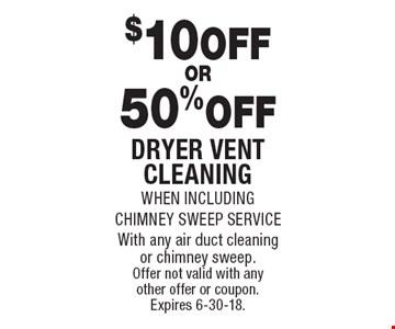 $10 OFF OR 50% OFF DRYER VENT CLEANING WHEN INCLUDING CHIMNEY SWEEP SERVICE. With any air duct cleaning or chimney sweep. Offer not valid with any other offer or coupon. Expires 6-30-18.