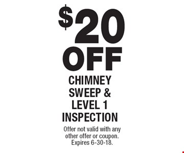 $20 OFF CHIMNEY SWEEP & LEVEL 1 INSPECTION. Offer not valid with any other offer or coupon. Expires 6-30-18.