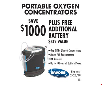 Save $1000 Portable Oxygen Concentrators Plus Free Additional Battery. $312 Value. One Of The Lightest Concentrators. Meets FAA Requirements. RX Required. Up To 10 hours of Battery Power. Expires 2/28/18.