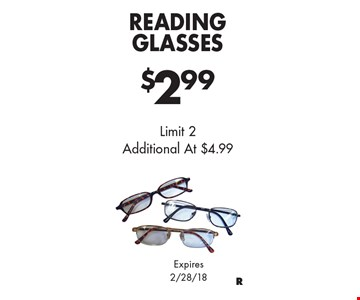 $2.99 Reading Glasses. Limit 2 Additional At $4.99. Expires 2/28/18.