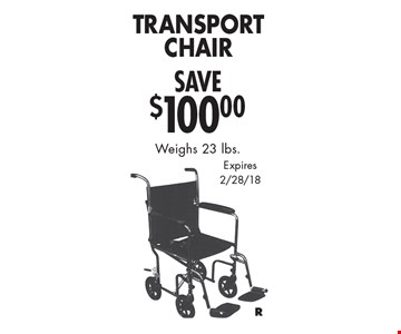 Save $100.00 Transport Chair. Weighs 23 lbs. Expires 2/28/18.