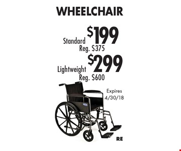 Standard $199 Wheelchair OR Lightweight $299 Wheelchair. Expires 4/30/18