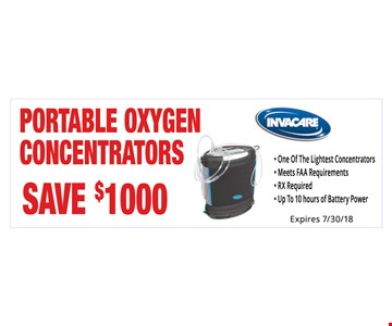 Save $1000 Portable Oxygen Concentrators. Not Valid With Other Offers. Must Present Ad For Discount Price. Pricing May Not Be For Exact Model Shown. Some Items Not Available For Insurance Billing.