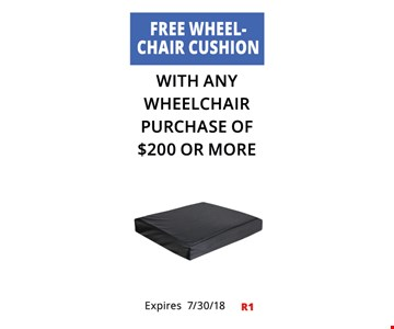 Free Wheelchair Cushion. With Any Wheelchair Purchase Of $200 Or More. Not Valid With Other Offers. Must Present Ad For Discount Price. Pricing May Not Be For Exact Model Shown. Some Items Not Available For Insurance Billing.