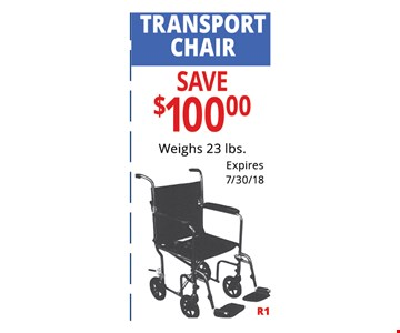 Transport Chair Save $100. Weighs 23lbs. Not Valid With Other Offers. Must Present Ad For Discount Price. Pricing May Not Be For Exact Model Shown. Some Items Not Available For Insurance Billing.