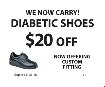 WE NOW CARRY! - $20 OFF DIABETIC SHOES. Expires 8-31-18.