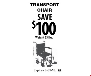 savE $100 Transport chair Weight 23 lbs.. Expires 8-31-18.