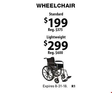 Wheelchair $299 Lightweight Reg. $600. $199 Standard Reg. $375. Expires 8-31-18.