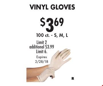 $3.69 Vinyl Gloves 100 ct. - S, M, L Limit 2 additional $3.99 Limit 6. Expires 2/28/18
