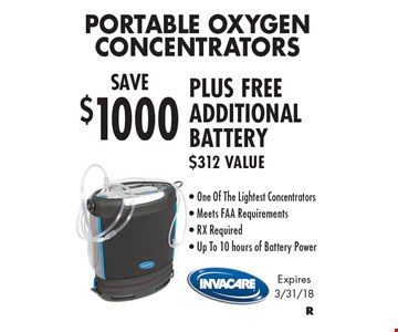 SAVE $1000 Portable Oxygen Concentrators PLUS FREE ADDITIONAL BATTERY $312 Value - One Of The Lightest Concentrators - Meets FAA Requirements - RX Required - Up To 10 hours of Battery Power. Expires 3/31/18