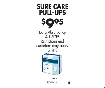 $9.95 Sure Care Pull-Ups Extra Absorbency ALL SIZES Restrictions and exclusions may apply Limit 3. Expires 3/31/18