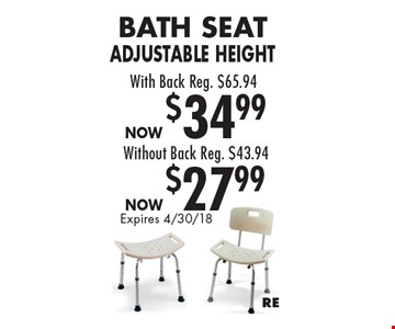 Bath Seat Adjustable Height Now $34.99 With Back Reg. $65.94 OR Bath Seat Adjustable Height Now $27.99 Without Back Reg. $43.94. Expires 4/30/18