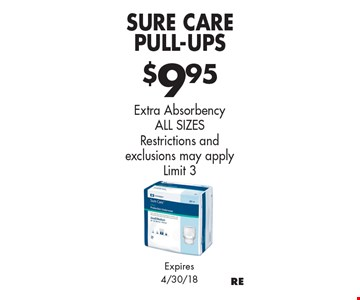 $9.95 Sure Care Pull-Ups. Extra Absorbency, ALL SIZES. Restrictions and exclusions may apply. Limit 3. Expires 4/30/18