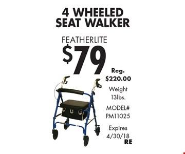 $79 Featherlite 4 Wheeled Seat Walker. Reg. $220.00. Weight 13lbs. Model# PM11025. Expires 4/30/18