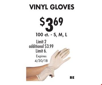 $3.69 Vinyl Gloves.  100 ct. - S, M, L. Limit 2. Additional $3.99 Limit 6. Expires 4/30/18