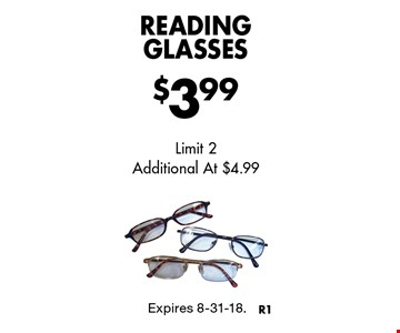 $3.99 Reading Glasses. Limit 2. Additional At $4.99. Expires 8-31-18.