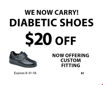 We Now Carry! $20 Off Diabetic Shoes. Expires 8-31-18.