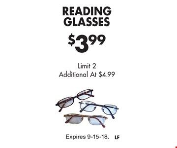 $3.99 Reading Glasses. Limit 2. Additional At $4.99. Expires 9-15-18.