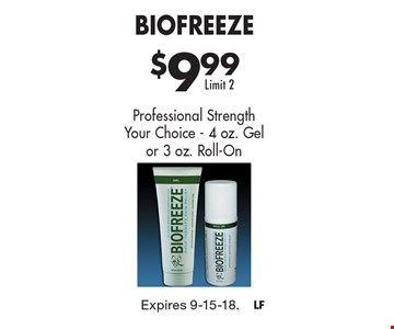 $9.99 Biofreeze. Professional Strength. Your Choice–4 oz. Gel or 3 oz. Roll-On. Limit 2. Expires 9-15-18.