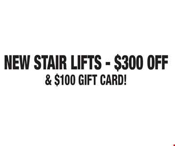 NEW STAIR LIFTS–$300 OFF & $100 GIFT CARD!