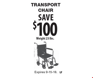 Save $100 Transport Chair. Weight 23 lbs. Expires 9-15-18.