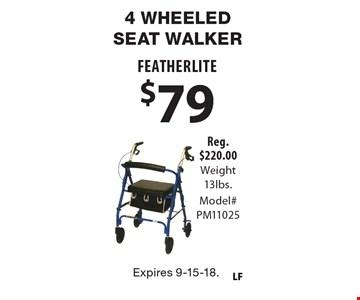 4-Wheeled Seat Walker $79 Featherlite. Reg. $220.00. Weight 13lbs. Model# PM11025. Expires 9-15-18.
