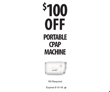 $100 OFFPORTABLE CPAP MACHINE RX Required. Expires 9-15-18.
