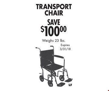 Save $100.00 Transport Chair. Weighs 23 lbs. Expires 3/31/18.