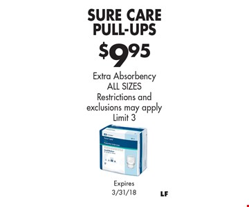 $9.95 Sure Care Pull-Ups. Extra Absorbency ALL SIZES. Restrictions and exclusions may apply Limit 3. Expires 3/31/18.