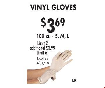 $3.69 Vinyl Gloves. 100 ct. - S, M, L Limit 2. Additional $3.99. Limit 6. Expires 3/31/18.