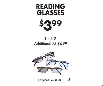 $3.99 Reading Glasses. Limit 2. Additional At $4.99. Expires 7-31-18.