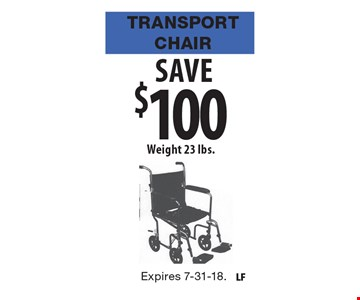 SAVE  $100Transport Chair. Weight 23 lbs. Expires 7-31-18.