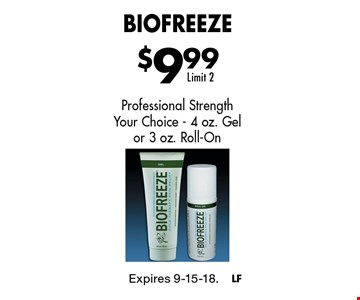 $9.99 Biofreeze Professional Strength Your Choice - 4 oz. Gel or 3 oz. Roll-On Limit 2. Expires 9-15-18.