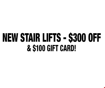 NEW STAIR LIFTS - $300 OFF & $100 GIFT CARD!.