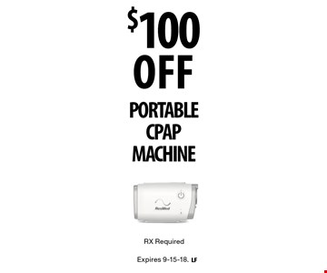 $100 OFF PORTABLE CPAP MACHINE RX Required. Expires 9-15-18.