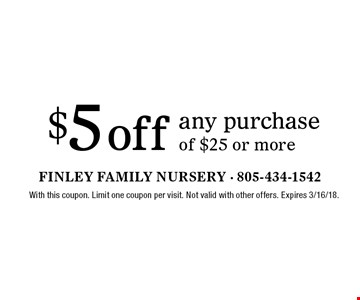 $5 off any purchase of $25 or more. With this coupon. Limit one coupon per visit. Not valid with other offers. Expires 3/16/18.