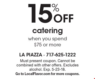 15% Off catering when you spend $75 or more. Must present coupon. Cannot be combined with other offers. Excludes alcohol. Exp. 5-23-18. Go to LocalFlavor.com for more coupons.