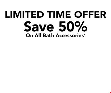 Limited time offer. Save 50% on all bath accessories. Security bar. 2-shelf corner caddy. Curved shower rod.