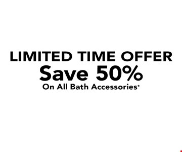 LIMITED TIME OFFER Save 50% On All Bath Accessories* Security Bar. 2-Shelf Corner Caddy. Curved Shower Rod.