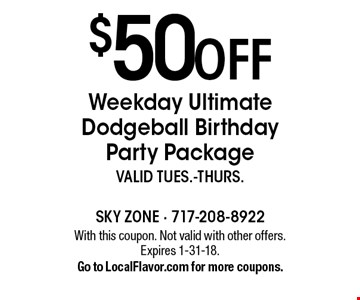 $50off Weekday Ultimate Dodgeball Birthday Party Packagevalid Tues.-thurs.. With this coupon. Not valid with other offers. Expires 1-31-18.Go to LocalFlavor.com for more coupons.
