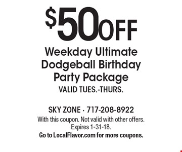 $50 off Weekday Ultimate Dodgeball Birthday Party Package. Valid Tues.-Thurs. With this coupon. Not valid with other offers. Expires 1-31-18. Go to LocalFlavor.com for more coupons.