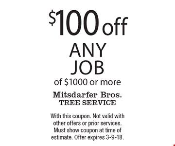 $100 off any job of $1000 or more. With this coupon. Not valid with other offers or prior services. Must show coupon at time of estimate. Offer expires 3-9-18.