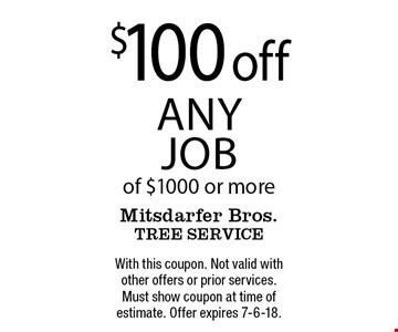 $100 off any job of $1000 or more. With this coupon. Not valid with other offers or prior services. Must show coupon at time of estimate. Offer expires 7-6-18.