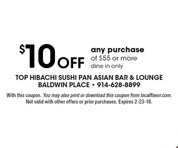 $10 OFF any purchase of $55 or more. dine in only. With this coupon. You may also print or download this coupon from localflavor.com. Not valid with other offers or prior purchases. Expires 2-23-18.