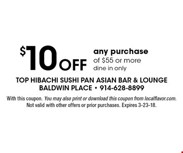 $10 OFF any purchase of $55 or more dine in only. With this coupon. You may also print or download this coupon from localflavor.com. Not valid with other offers or prior purchases. Expires 3-23-18.