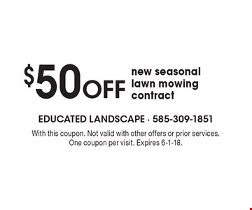 $50 OFF new seasonal lawn mowing contract. With this coupon. Not valid with other offers or prior services. One coupon per visit. Expires 6-1-18.